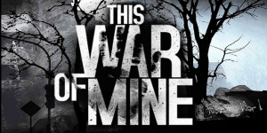 Hra - Hra This War of Mine